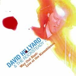 DAVID HILLYARD & THE ROCKSTEADY 7 - Way Out East: Live At the Kassablanca - CD