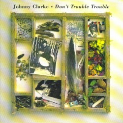 JOHNNY CLARKE - Don`t trouble trouble CD