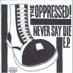 THE OPPRESSED - Never Say Die - EP