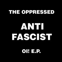THE OPPRESSED - Anti Facist Oi! - EP