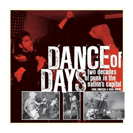 DANCE OF DAYS : Two Decades Of Punk In The nation's Capital - Mark Andersen & Mark Jenkins - Book