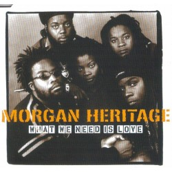 MORGAN HERITAGE -  What We Need Is Love - CDS