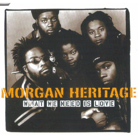 MORGAN HERITAGE -  What we need is love CDS