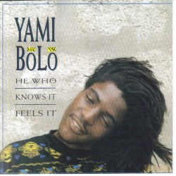 YAMI BOLO -  He who knows it , feels it CD