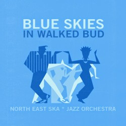 NORTH EAST SKA JAZZ ORCHESTRA - In Walked Bud - digital single