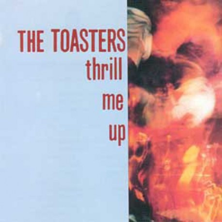 THE TOASTERS Thrill Me Up - LP