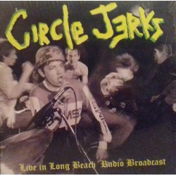 CIRCLE JERKS - Live In Long Beach Radio Broadcast - 2LP