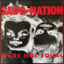 SADO-NATION - We're Not Equal - LP