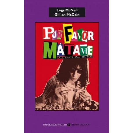 POR FAVOR, MÁTAME - Legs McNeil y Gillian McCain  - Libro