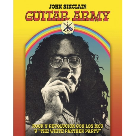 "GUITAR ARMY - Rock y Revolucion con Los MC5 y ""The White Panther Party - John Sinclair - Libro"