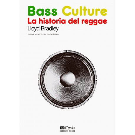 BASS CULTURE - La Historia Del Reggae - Lloyd Bradley - Libro