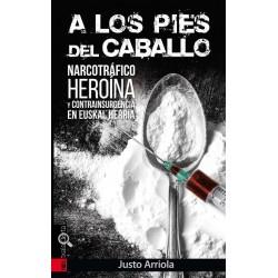 A LOS PIES DEL CABALLO: Narcotrafico , Heroina y Contrainsurgencia en Euskal Herria - Justo Arriola - Libro