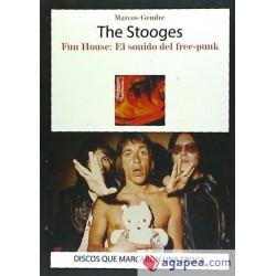 THE STOOGES - Fun House: El Sonido del Free-Punk - Marcos Gendre - Libro