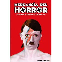 MERCANCIA DEL HORROR - Fascismo Y Nazismo En La Cultura Pop  - Jaime Gonzalo - Libro