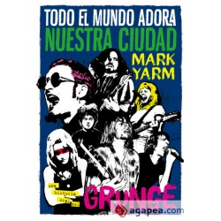TODO EL MUNDO ADORA NUESTRA CIUDAD : Una Historia Oral Del Grunge - Mark Yarm - Libro