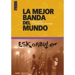ESKORBUTO: La Mejor Banda Del Mundo - Angel Landa y J. Crisostomo Amezaga - Book