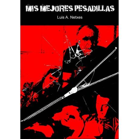 MIS MEJORES PESADILLAS - Luis A. Netxes - Libro