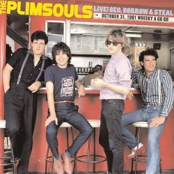 THE PLIMSOULS - Live! Beg, Borrow & Steal ( October 31, 1981 Whisky A Go Go ) - LP