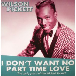 WILSON PICKETT - I Don't Want No Part Time Love (Early Years) - LP