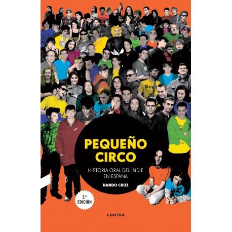PEQUEÑO CIRCO - Historia Oral Del Indie En España - Nando Cruz - Book