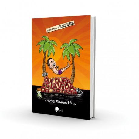 QUE DURA ES LA VIDA DEL ARTISTA : Un Anecdotario de LA POLLA RECORDS - Evaristo Paramos Perez - Book