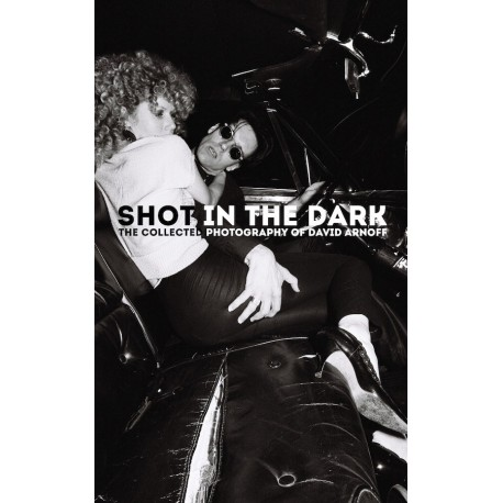 SHOT IN THE DARK : The Collected Photography Of David Arnoff - Photobook