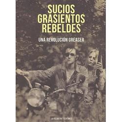 SUCIOS GRASIENTOS REBELDES : Una Revolucion Greaser - Book
