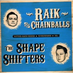 RAIK and THE CHAINBALLS / THE SHAPE SHIFTERS - 10' LP