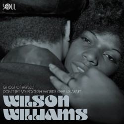 WILSON WILLIAMS Ghost Of Myself / Don`t Let My Foolish Words Keep Us Apart - 7""