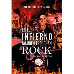 EN EL INFIERNO TAMBIEN ESCUCHAN ROCK - Miguel Alferez Canos - Libro