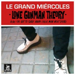 "LE GRAND MIERCOLES - Lone Gunman Theory / I've Got To Surf Away - 7"""