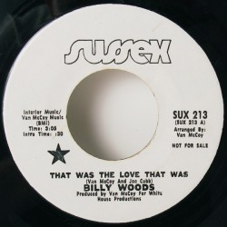 """BILLY WOODS - That was The love That Was / Let Me Make You Happy - 7"""""""