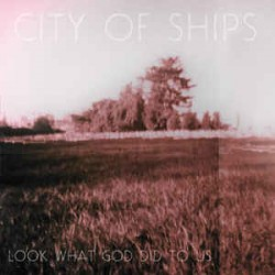CITY OF SHIPS - Look What God Did To Us - LP