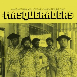 """MASQUERADERS - Make Me Think You Love Me / When Trouble Calls - 7"""""""