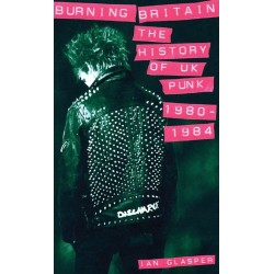 BURNING BRITAIN : The History Of UK Punk 1980-1984 - Book