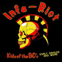 INFA-RIOT – Kids Of The 80's ( Early Singles And More) - LP