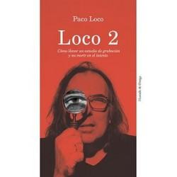 LOCO 2 : Como Llevar Un estudio de Grabacion y No Morir en el Intento - Paco Loco - Libro