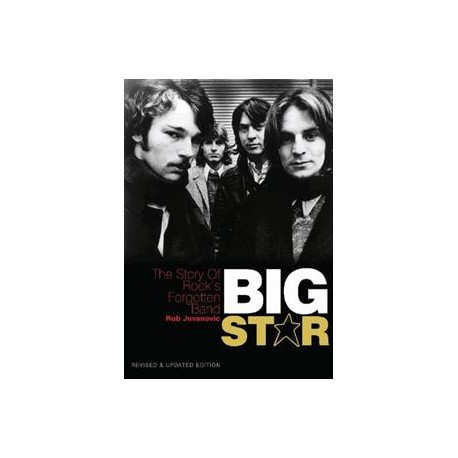 BIG STAR - Story Of Rocks Forgotten Band ( Revised and Updated Edition  ) - Rob Jovanovic - Book
