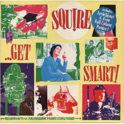 SQUIRE - ...Get Smart ! - LP