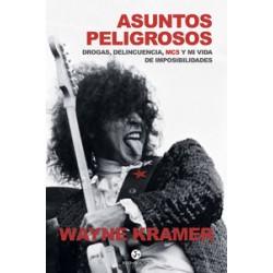 ASUNTOS PELIGROSOS - DROGA, DELINCUENCIA, MC5 Y MI VIDA DE IMPOSIBILIDADES - Wayne Kramer - Libro