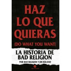 HAZ LO QUE QUIERAS (DO WHAT YOU WANT) - LA HISTORIA DE BAD RELIGION - Bad Religion / Ruland , Jim - Book