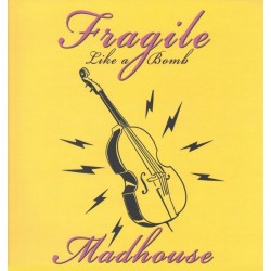 MADHOUSE - Fragile Like A Bomb - LP